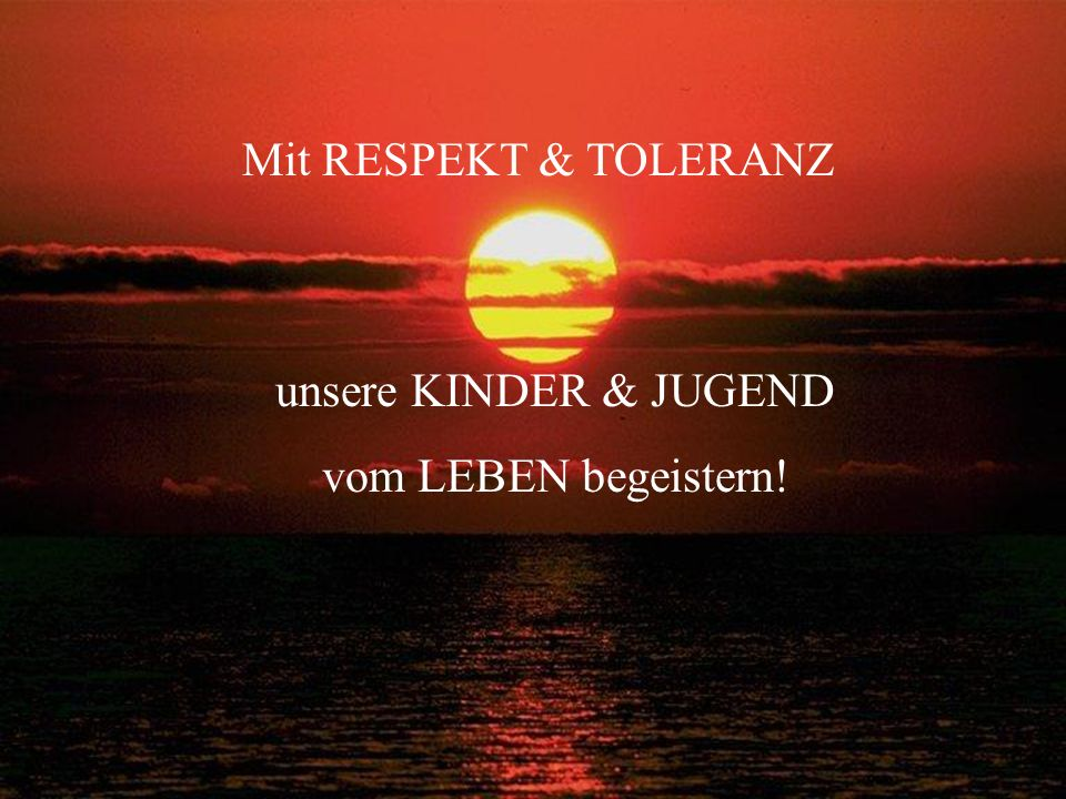 unsere KINDER & JUGEND vom LEBEN begeistern! Mit RESPEKT & TOLERANZ
