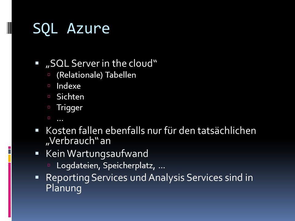 SQL Azure SQL Server in the cloud (Relationale) Tabellen Indexe Sichten Trigger … Kosten fallen ebenfalls nur für den tatsächlichen Verbrauch an Kein