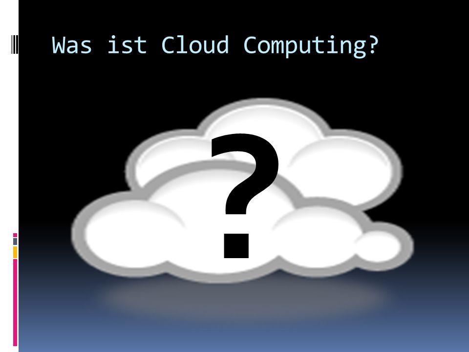 Was ist Cloud Computing? ?