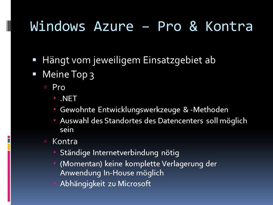 Windows Azure – Pro & Kontra Hängt vom jeweiligem Einsatzgebiet ab Meine Top 3 Pro.NET Gewohnte Entwicklungswerkzeuge & -Methoden Auswahl des Standort