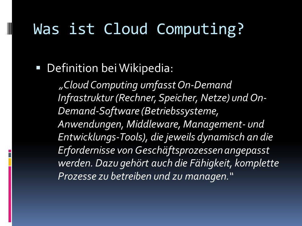 Definition bei Wikipedia: Cloud Computing umfasst On-Demand Infrastruktur (Rechner, Speicher, Netze) und On- Demand-Software (Betriebssysteme, Anwendu