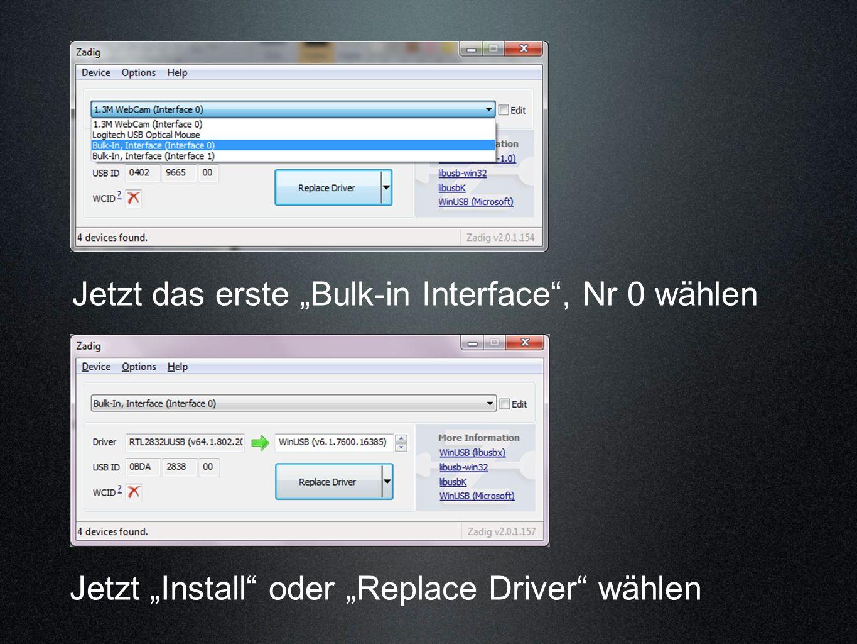 Jetzt das erste Bulk-in Interface, Nr 0 wählen Jetzt Install oder Replace Driver wählen