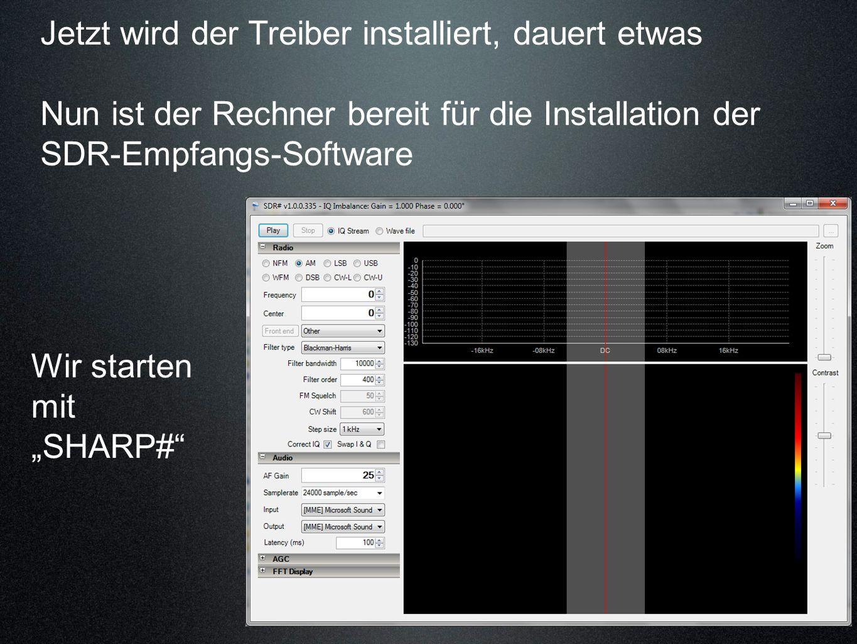 Jetzt wird der Treiber installiert, dauert etwas Nun ist der Rechner bereit für die Installation der SDR-Empfangs-Software Wir starten mit SHARP#