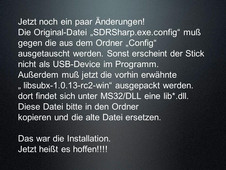 Jetzt noch ein paar Änderungen! Die Original-Datei SDRSharp.exe.config muß gegen die aus dem Ordner Config ausgetauscht werden. Sonst erscheint der St