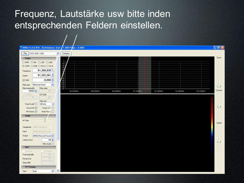 Frequenz, Lautstärke usw bitte inden entsprechenden Feldern einstellen.