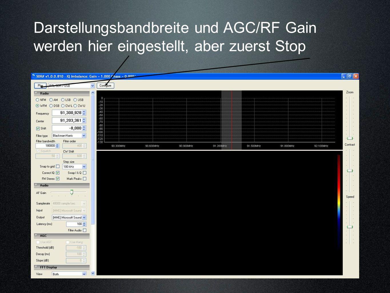 Darstellungsbandbreite und AGC/RF Gain werden hier eingestellt, aber zuerst Stop
