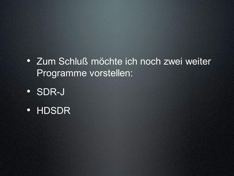 Zum Schluß möchte ich noch zwei weiter Programme vorstellen: SDR-J HDSDR