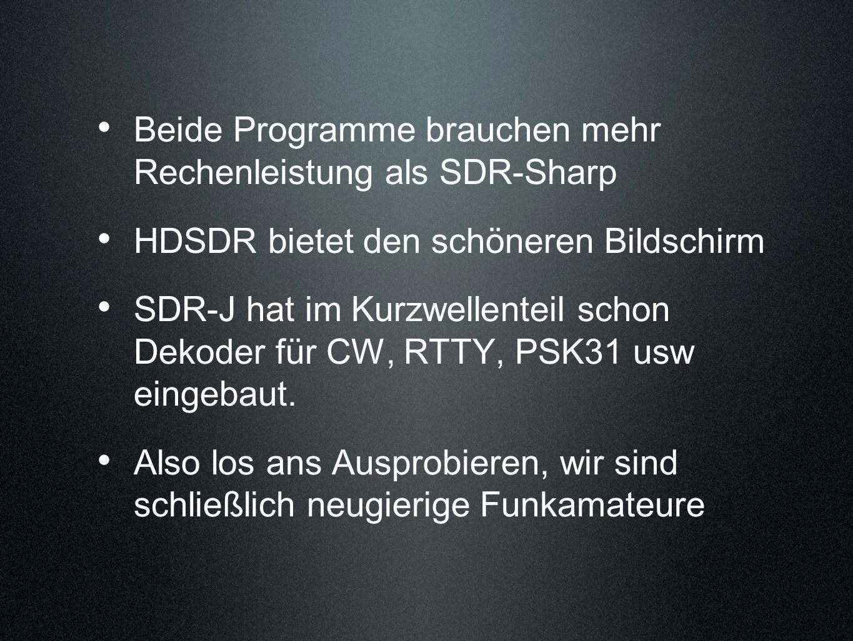 Beide Programme brauchen mehr Rechenleistung als SDR-Sharp HDSDR bietet den schöneren Bildschirm SDR-J hat im Kurzwellenteil schon Dekoder für CW, RTT