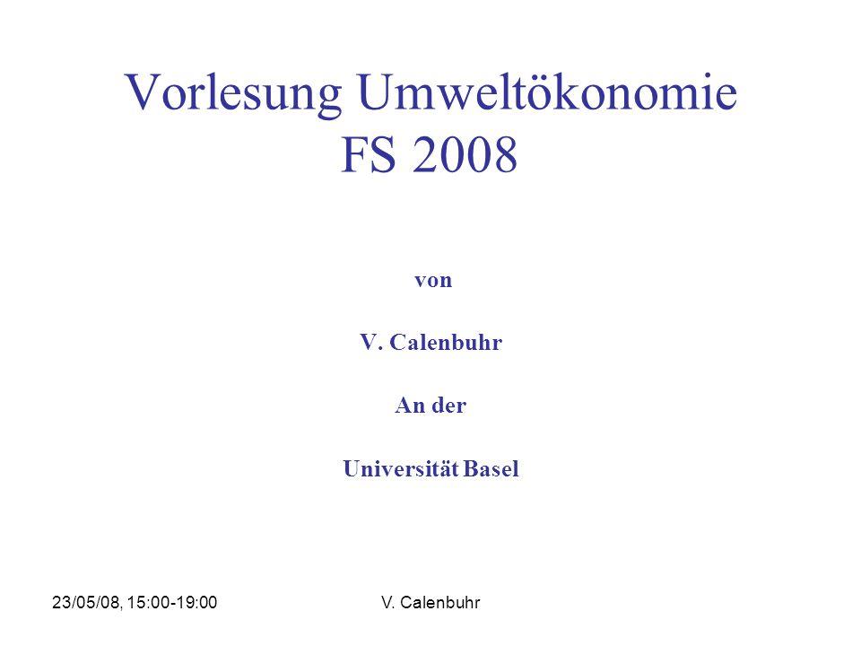23/05/08, 15:00-19:00V. Calenbuhr Vorlesung Umweltökonomie FS 2008 von V. Calenbuhr An der Universität Basel