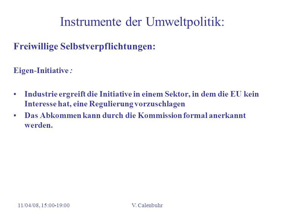 11/04/08, 15:00-19:00V. Calenbuhr Instrumente der Umweltpolitik: Freiwillige Selbstverpflichtungen: Eigen-Initiative : Industrie ergreift die Initiati