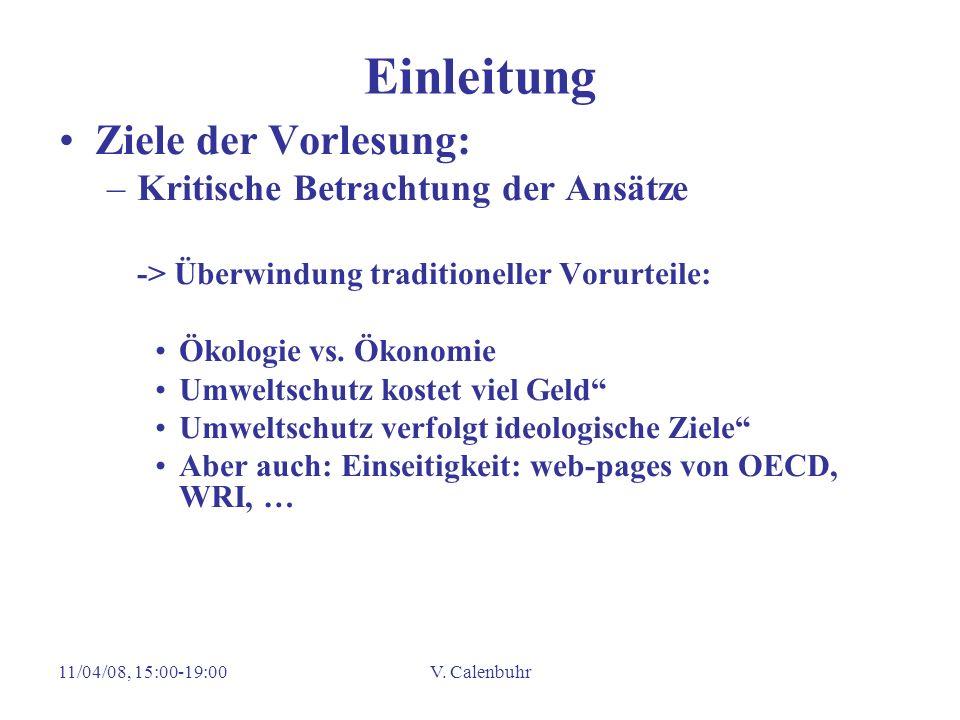 11/04/08, 15:00-19:00V. Calenbuhr Einleitung Ziele der Vorlesung: –Kritische Betrachtung der Ansätze -> Überwindung traditioneller Vorurteile: Ökologi