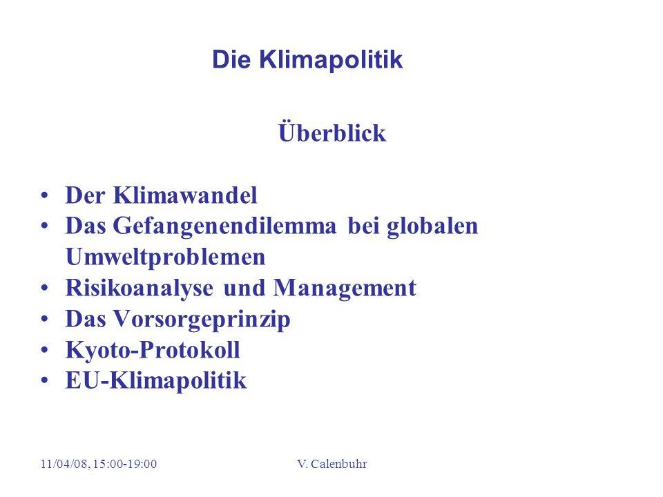 11/04/08, 15:00-19:00V. Calenbuhr Überblick Der Klimawandel Das Gefangenendilemma bei globalen Umweltproblemen Risikoanalyse und Management Das Vorsor