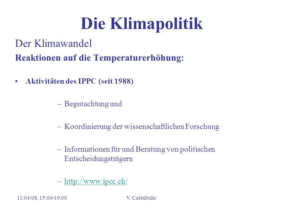 11/04/08, 15:00-19:00V. Calenbuhr Die Klimapolitik Der Klimawandel Reaktionen auf die Temperaturerhöhung: Aktivitäten des IPPC (seit 1988) –Begutachtu