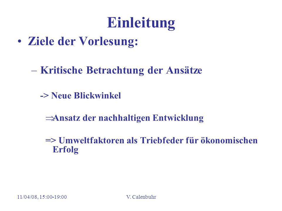 11/04/08, 15:00-19:00V. Calenbuhr Einleitung Ziele der Vorlesung: –Kritische Betrachtung der Ansätze -> Neue Blickwinkel Ansatz der nachhaltigen Entwi
