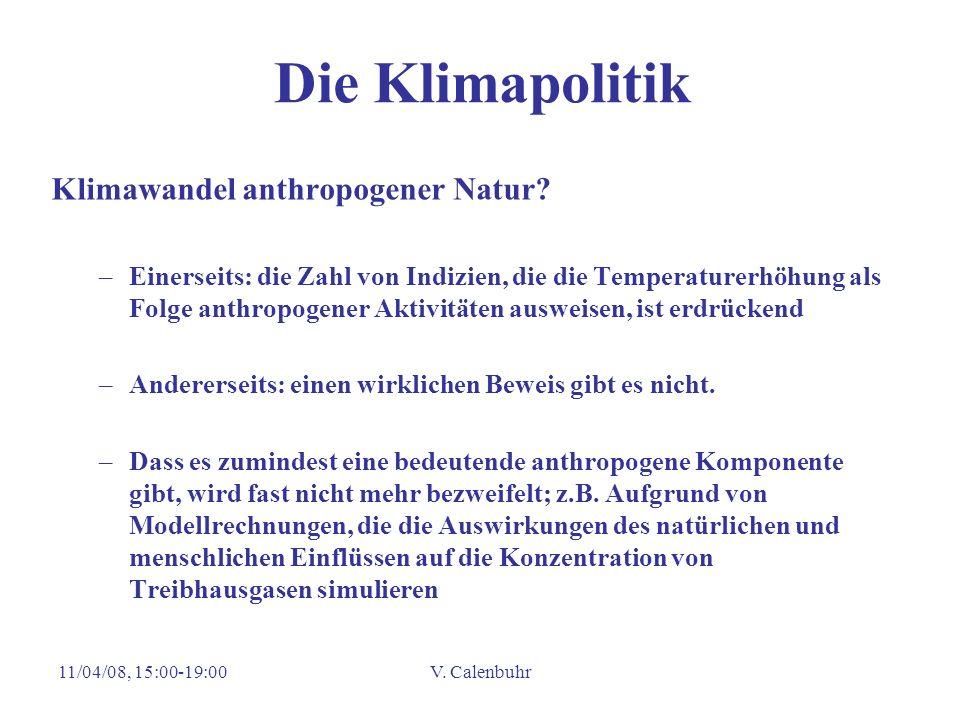 11/04/08, 15:00-19:00V. Calenbuhr Die Klimapolitik Klimawandel anthropogener Natur? –Einerseits: die Zahl von Indizien, die die Temperaturerhöhung als