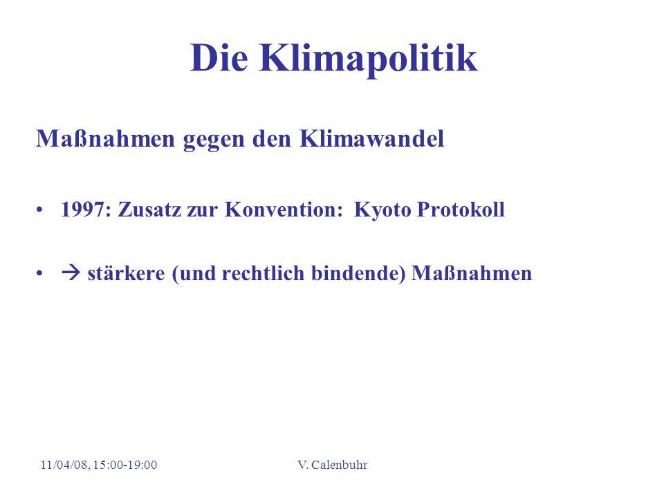 11/04/08, 15:00-19:00V. Calenbuhr Die Klimapolitik Maßnahmen gegen den Klimawandel 1997: Zusatz zur Konvention: Kyoto Protokoll stärkere (und rechtlic
