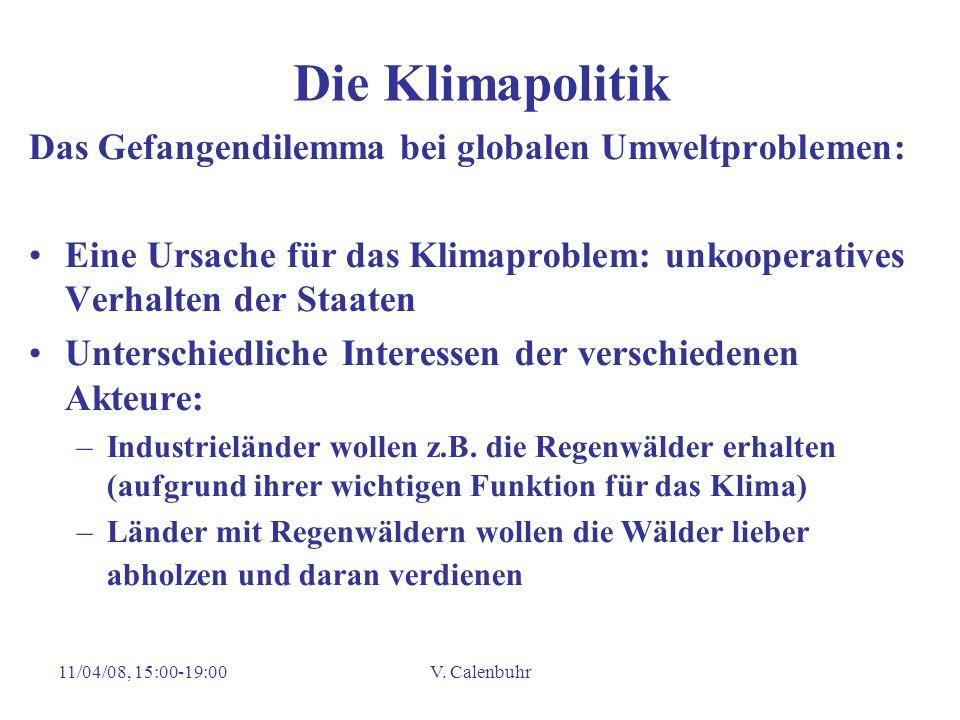 11/04/08, 15:00-19:00V. Calenbuhr Die Klimapolitik Das Gefangendilemma bei globalen Umweltproblemen: Eine Ursache für das Klimaproblem: unkooperatives