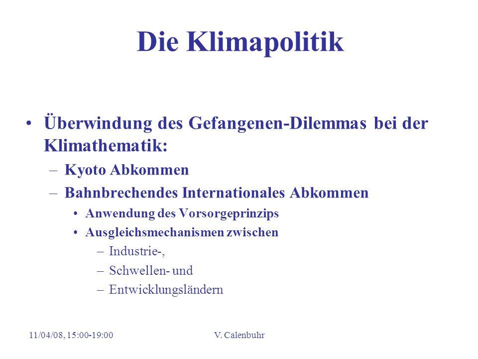 11/04/08, 15:00-19:00V. Calenbuhr Die Klimapolitik Überwindung des Gefangenen-Dilemmas bei der Klimathematik: –Kyoto Abkommen –Bahnbrechendes Internat