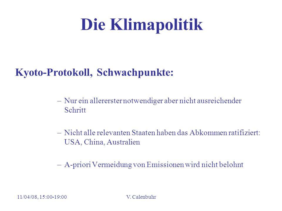 11/04/08, 15:00-19:00V. Calenbuhr Die Klimapolitik Kyoto-Protokoll, Schwachpunkte: –Nur ein allererster notwendiger aber nicht ausreichender Schritt –