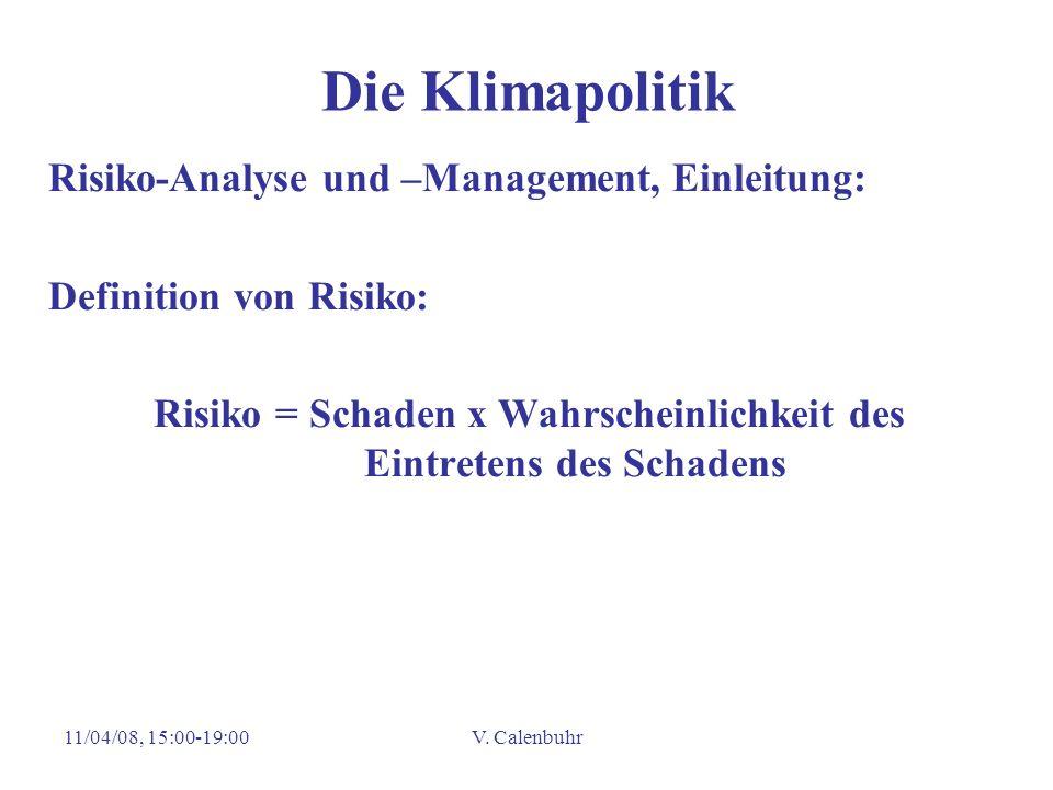 11/04/08, 15:00-19:00V. Calenbuhr Die Klimapolitik Risiko-Analyse und –Management, Einleitung: Definition von Risiko: Risiko = Schaden x Wahrscheinlic