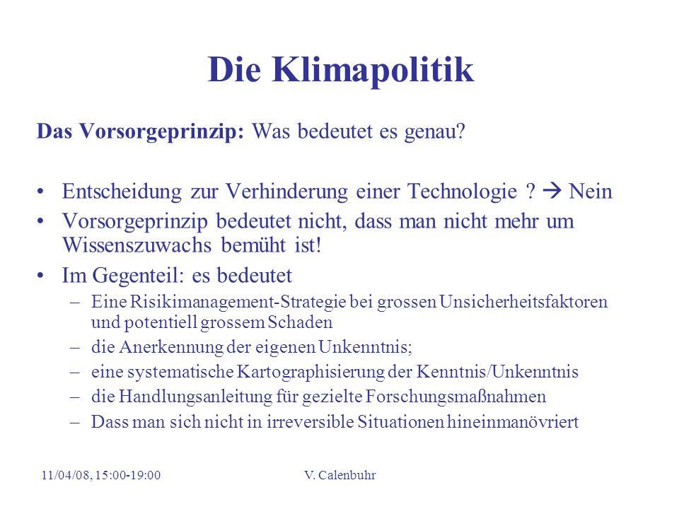 11/04/08, 15:00-19:00V. Calenbuhr Die Klimapolitik Das Vorsorgeprinzip: Was bedeutet es genau? Entscheidung zur Verhinderung einer Technologie ? Nein