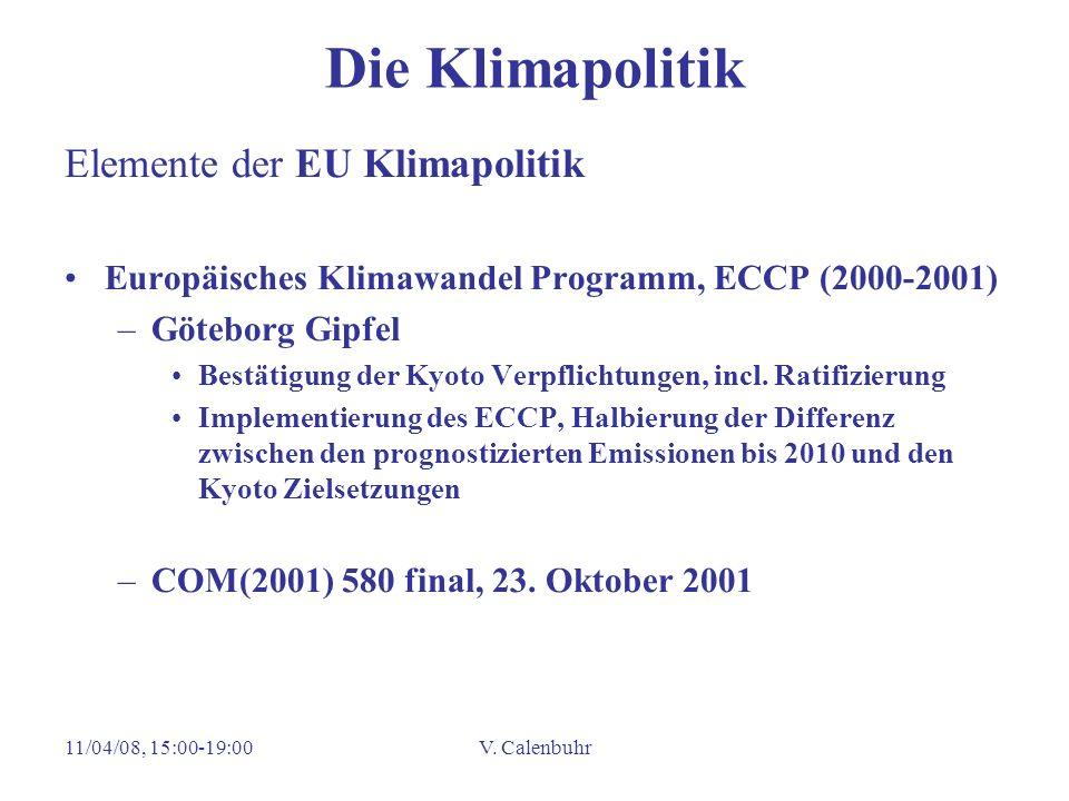 11/04/08, 15:00-19:00V. Calenbuhr Die Klimapolitik Elemente der EU Klimapolitik Europäisches Klimawandel Programm, ECCP (2000-2001) –Göteborg Gipfel B