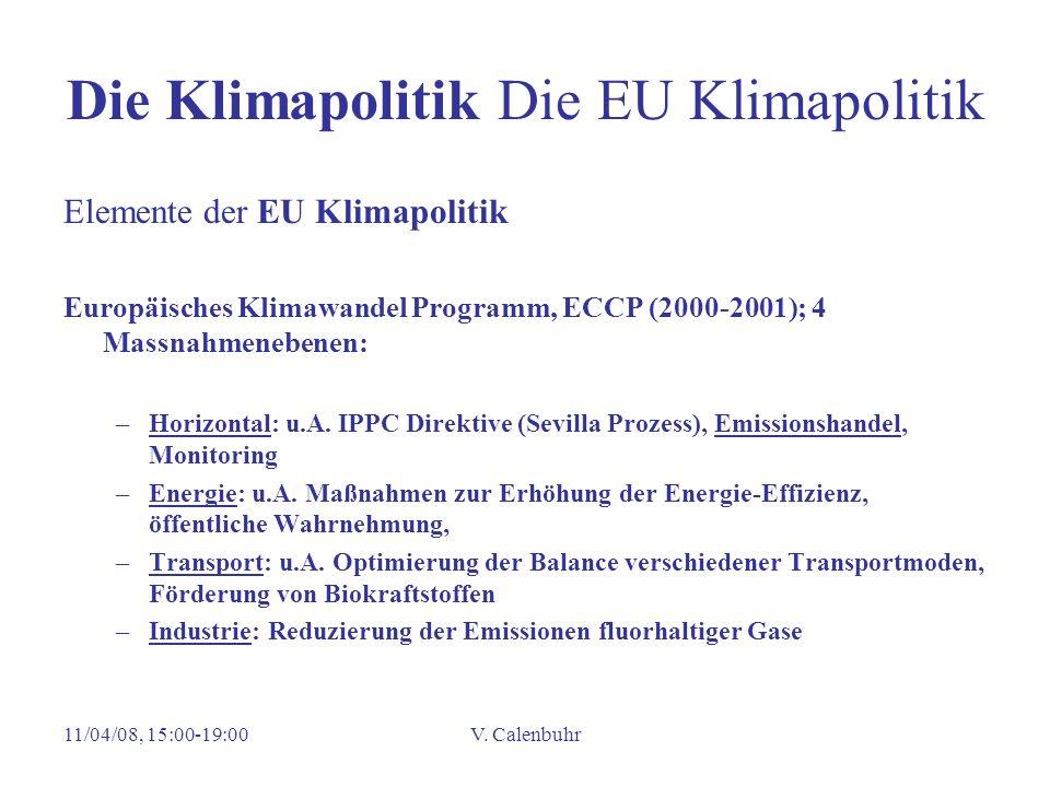 11/04/08, 15:00-19:00V. Calenbuhr Die Klimapolitik Die EU Klimapolitik Elemente der EU Klimapolitik Europäisches Klimawandel Programm, ECCP (2000-2001