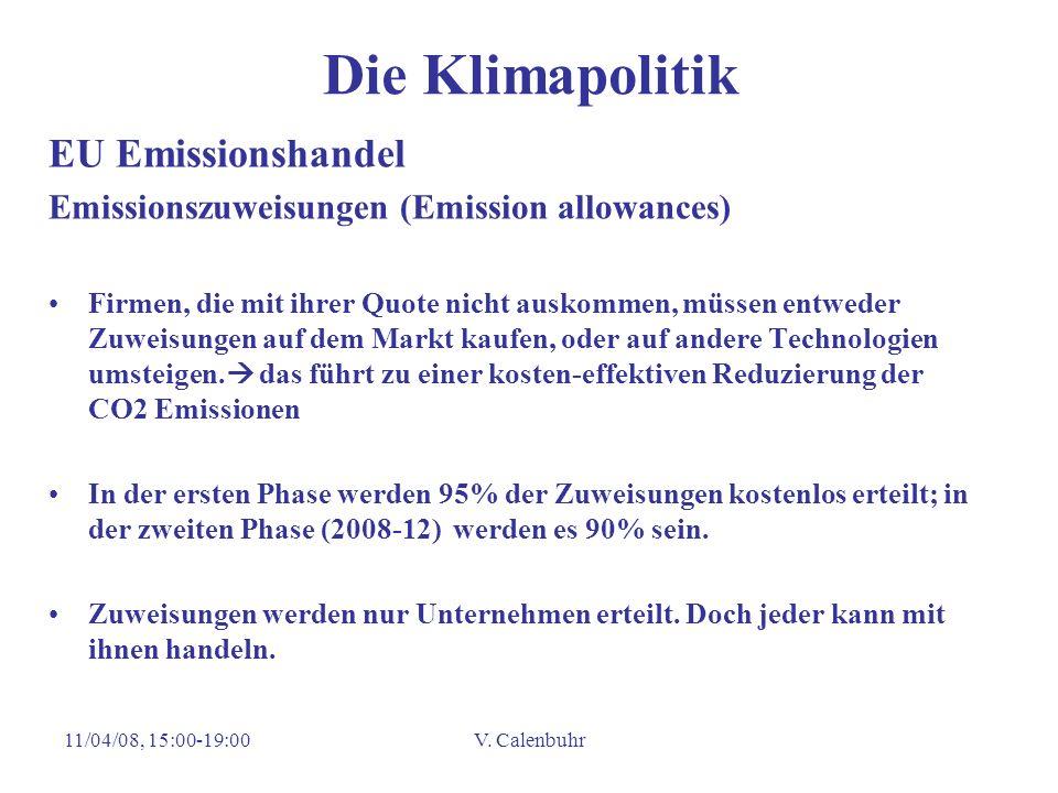 11/04/08, 15:00-19:00V. Calenbuhr Die Klimapolitik EU Emissionshandel Emissionszuweisungen (Emission allowances) Firmen, die mit ihrer Quote nicht aus