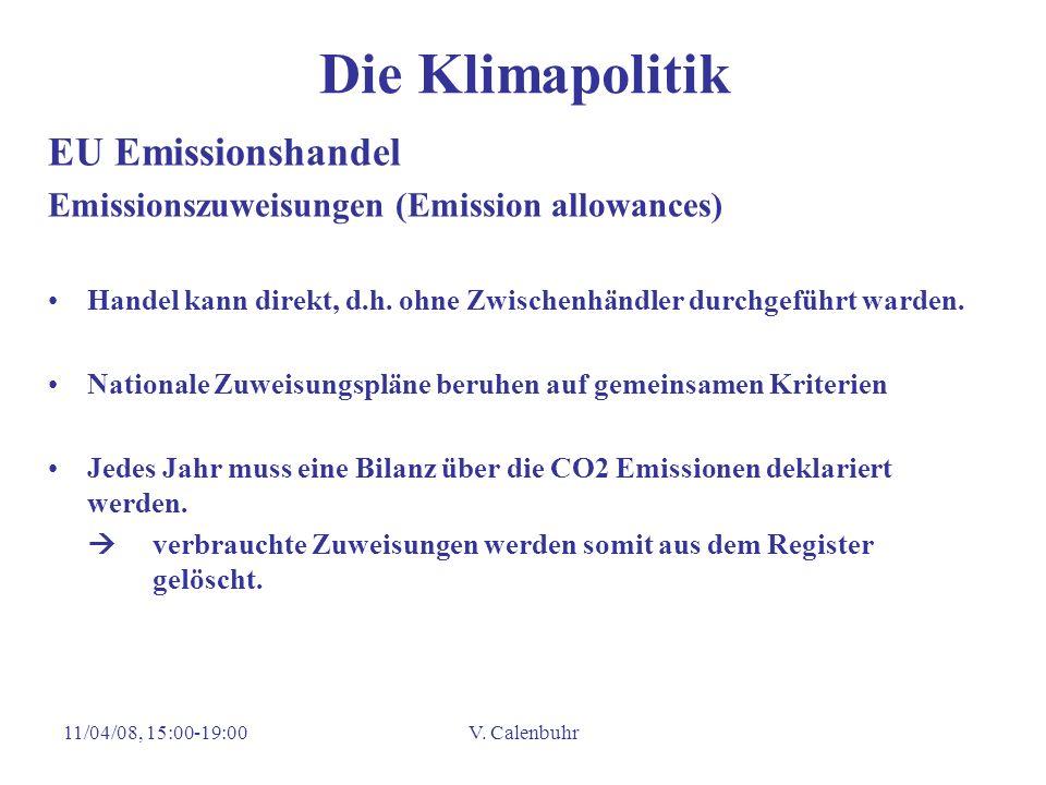 11/04/08, 15:00-19:00V. Calenbuhr Die Klimapolitik EU Emissionshandel Emissionszuweisungen (Emission allowances) Handel kann direkt, d.h. ohne Zwische