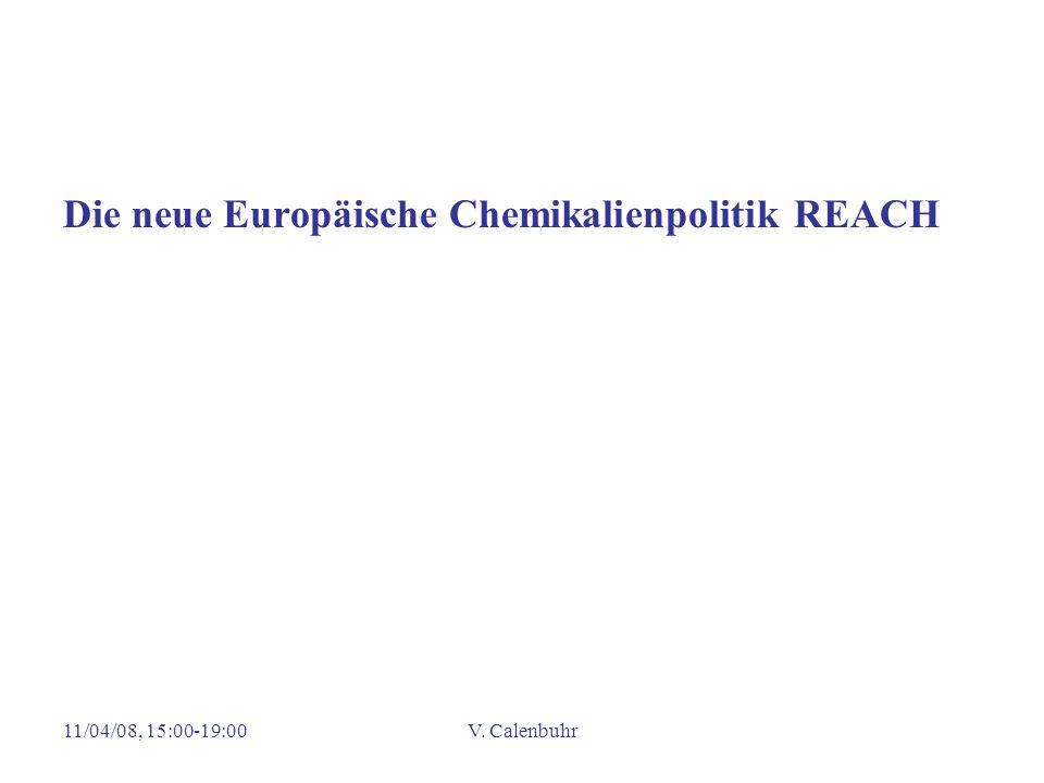 11/04/08, 15:00-19:00V. Calenbuhr Die neue Europäische Chemikalienpolitik REACH