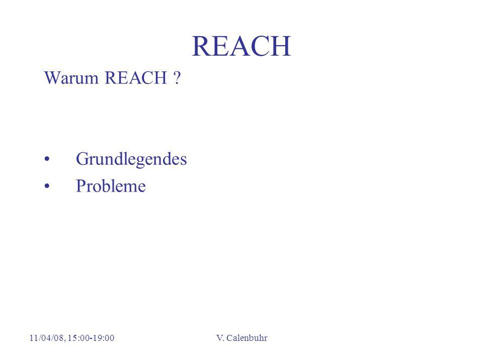 11/04/08, 15:00-19:00V. Calenbuhr REACH Warum REACH ? Grundlegendes Probleme
