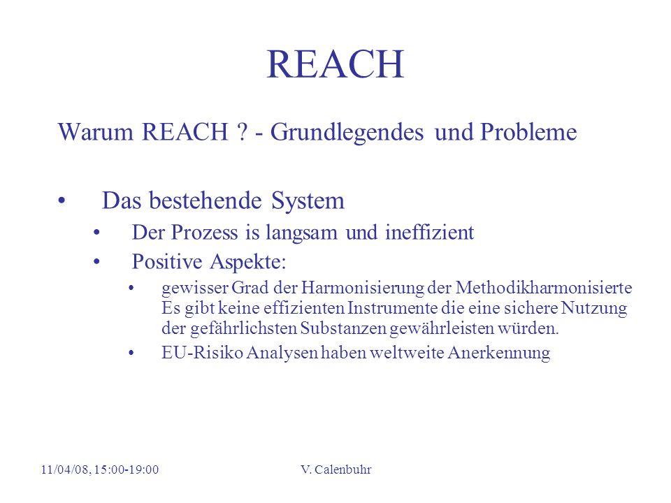 11/04/08, 15:00-19:00V. Calenbuhr REACH Warum REACH ? - Grundlegendes und Probleme Das bestehende System Der Prozess is langsam und ineffizient Positi