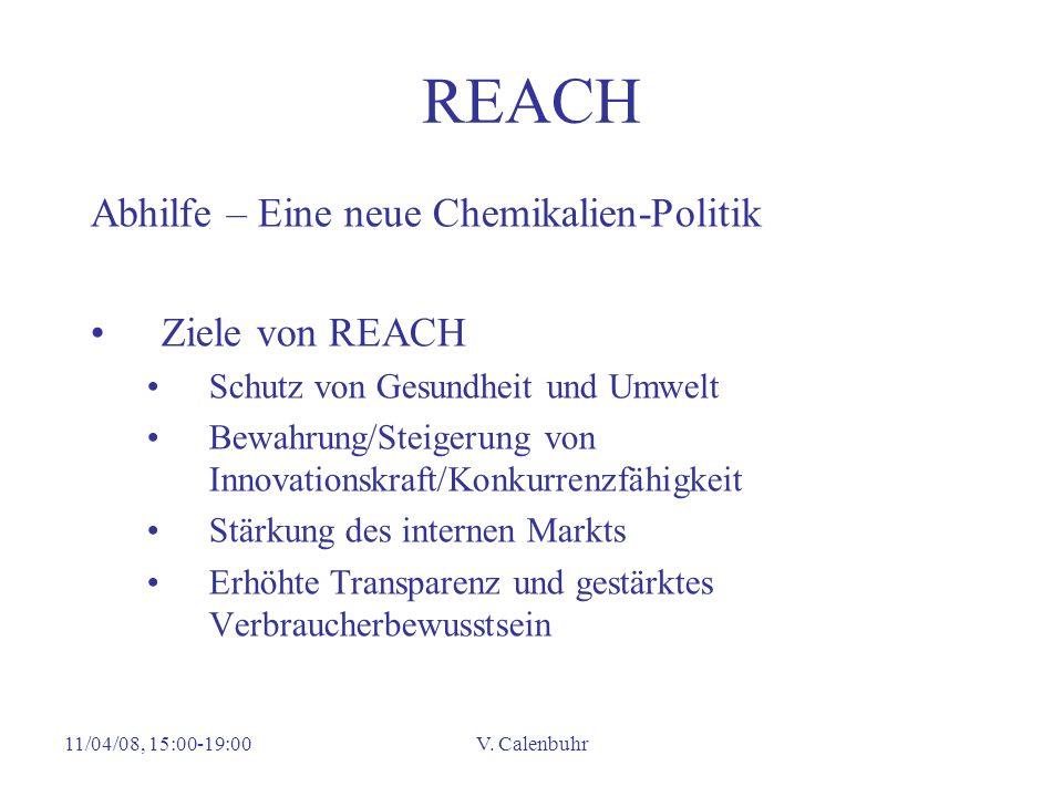 11/04/08, 15:00-19:00V. Calenbuhr REACH Abhilfe – Eine neue Chemikalien-Politik Ziele von REACH Schutz von Gesundheit und Umwelt Bewahrung/Steigerung