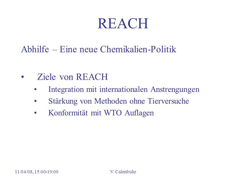 11/04/08, 15:00-19:00V. Calenbuhr REACH Abhilfe – Eine neue Chemikalien-Politik Ziele von REACH Integration mit internationalen Anstrengungen Stärkung