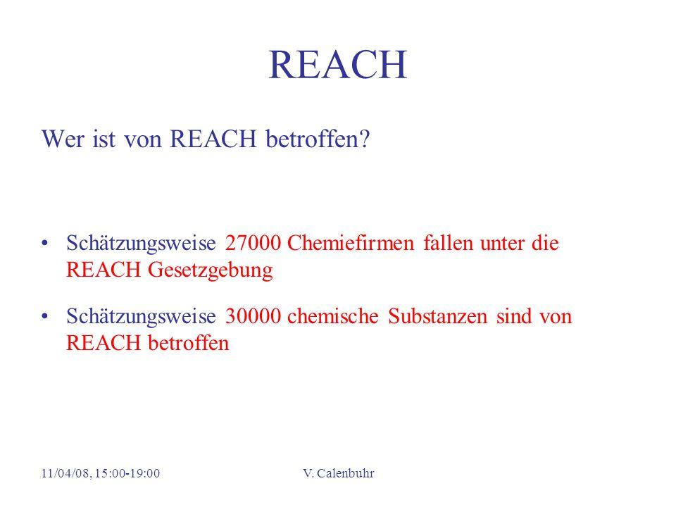 11/04/08, 15:00-19:00V. Calenbuhr REACH Wer ist von REACH betroffen? Schätzungsweise 27000 Chemiefirmen fallen unter die REACH Gesetzgebung Schätzungs