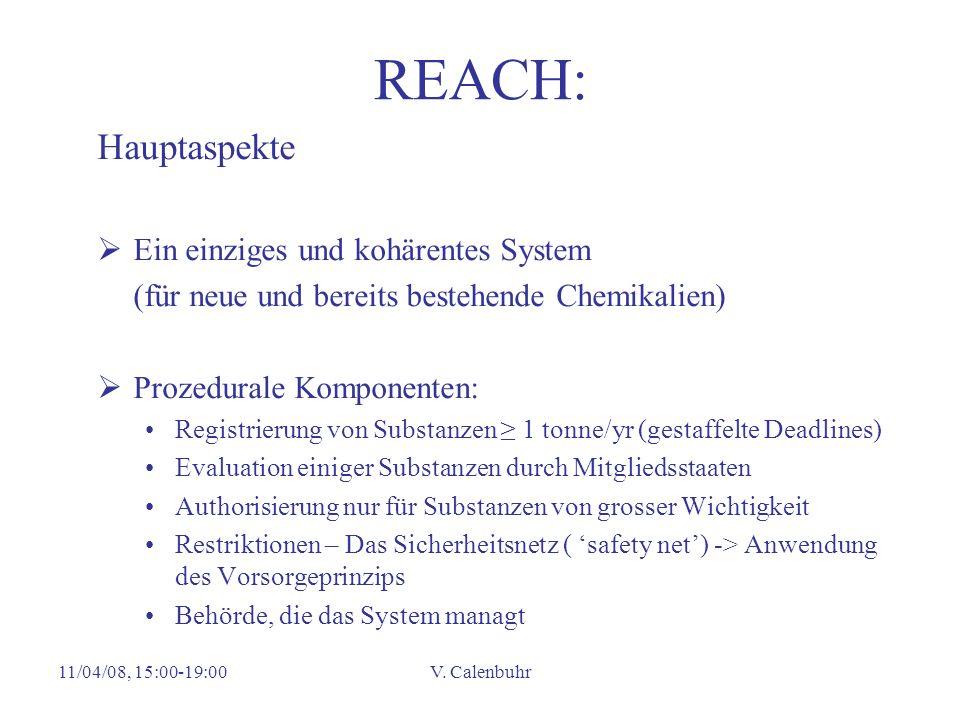 11/04/08, 15:00-19:00V. Calenbuhr REACH: Hauptaspekte Ein einziges und kohärentes System (für neue und bereits bestehende Chemikalien) Prozedurale Kom