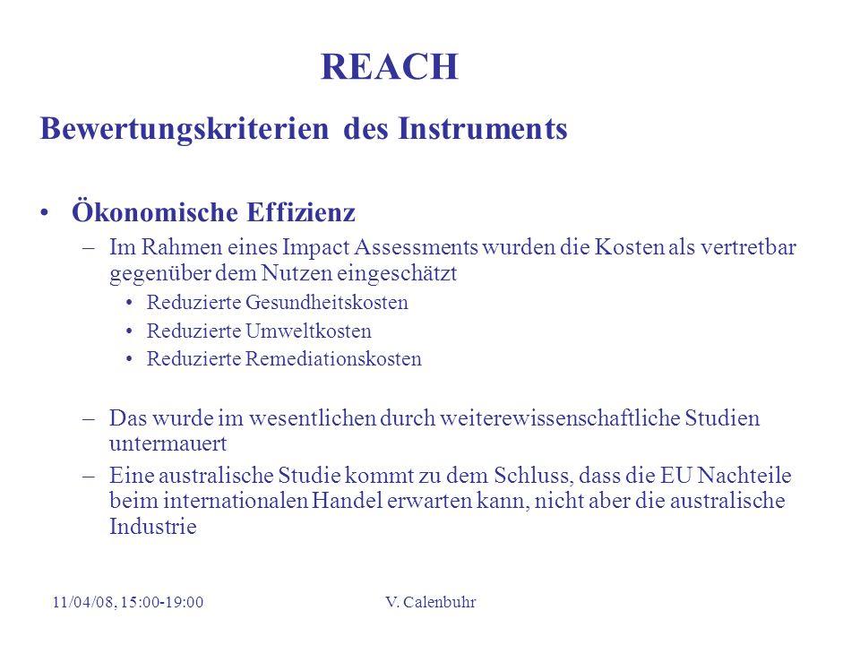 11/04/08, 15:00-19:00V. Calenbuhr REACH Bewertungskriterien des Instruments Ökonomische Effizienz –Im Rahmen eines Impact Assessments wurden die Koste