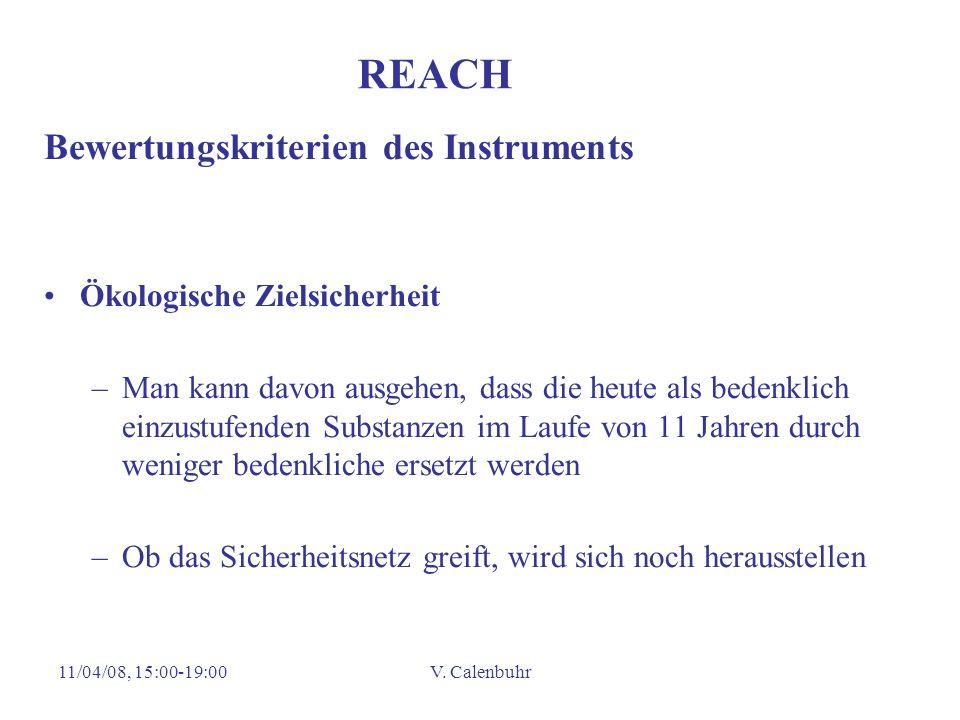 11/04/08, 15:00-19:00V. Calenbuhr REACH Bewertungskriterien des Instruments Ökologische Zielsicherheit –Man kann davon ausgehen, dass die heute als be