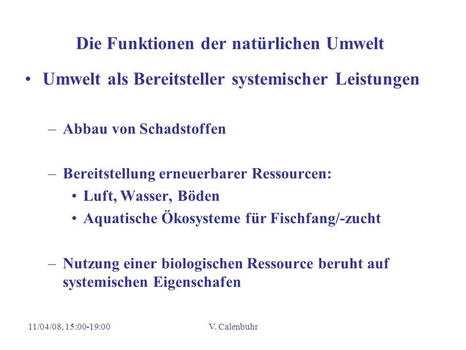 11/04/08, 15:00-19:00V. Calenbuhr Die Funktionen der natürlichen Umwelt Umwelt als Bereitsteller systemischer Leistungen –Abbau von Schadstoffen –Bere