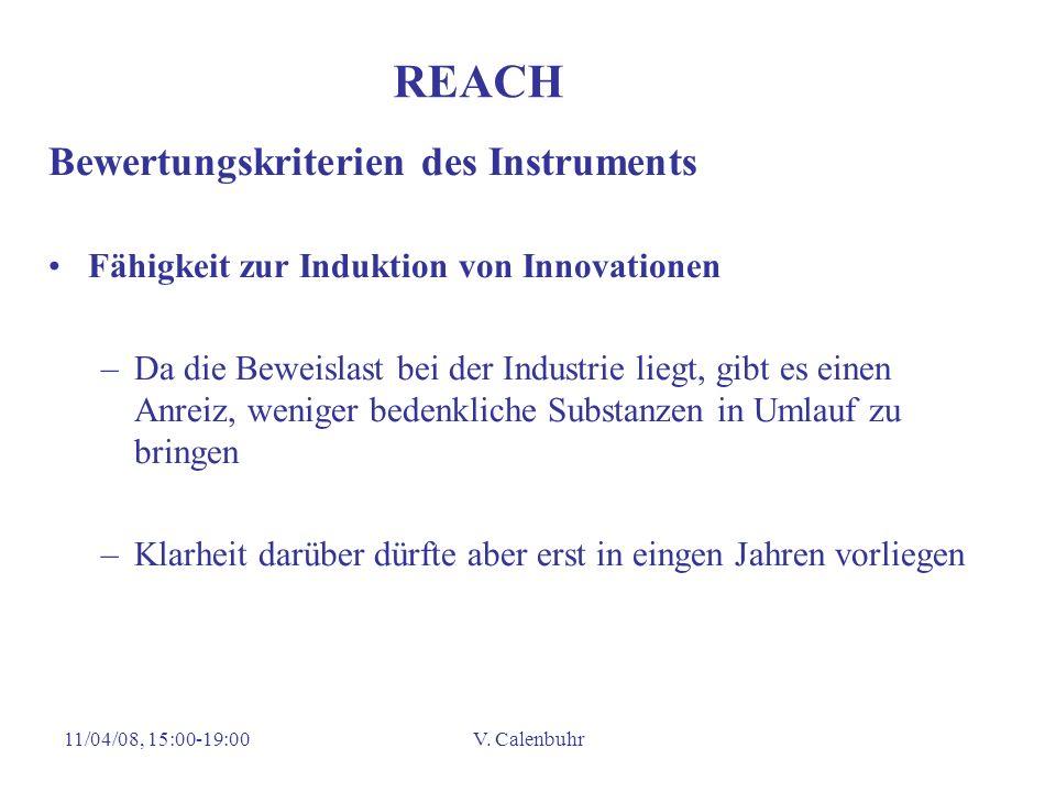 11/04/08, 15:00-19:00V. Calenbuhr REACH Bewertungskriterien des Instruments Fähigkeit zur Induktion von Innovationen –Da die Beweislast bei der Indust