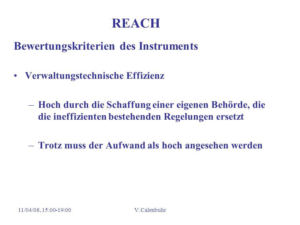 11/04/08, 15:00-19:00V. Calenbuhr REACH Bewertungskriterien des Instruments Verwaltungstechnische Effizienz –Hoch durch die Schaffung einer eigenen Be