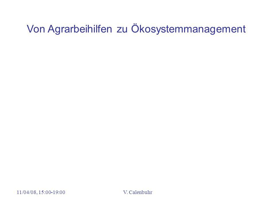 11/04/08, 15:00-19:00V. Calenbuhr Von Agrarbeihilfen zu Ökosystemmanagement