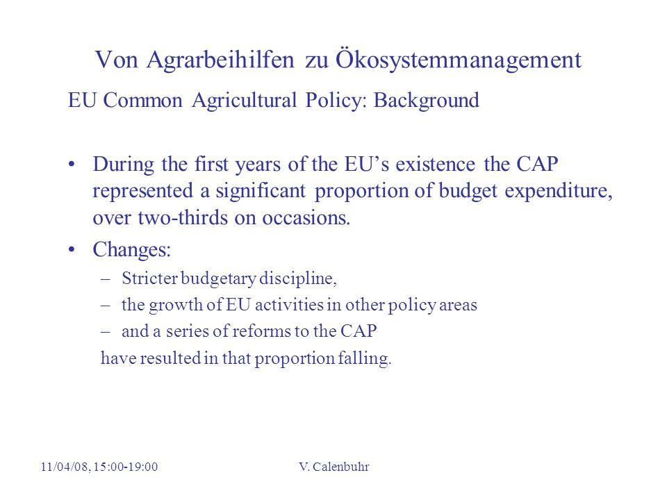 11/04/08, 15:00-19:00V. Calenbuhr Von Agrarbeihilfen zu Ökosystemmanagement EU Common Agricultural Policy: Background During the first years of the EU