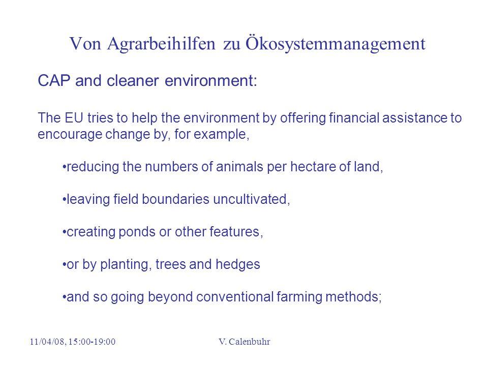 11/04/08, 15:00-19:00V. Calenbuhr Von Agrarbeihilfen zu Ökosystemmanagement CAP and cleaner environment: The EU tries to help the environment by offer