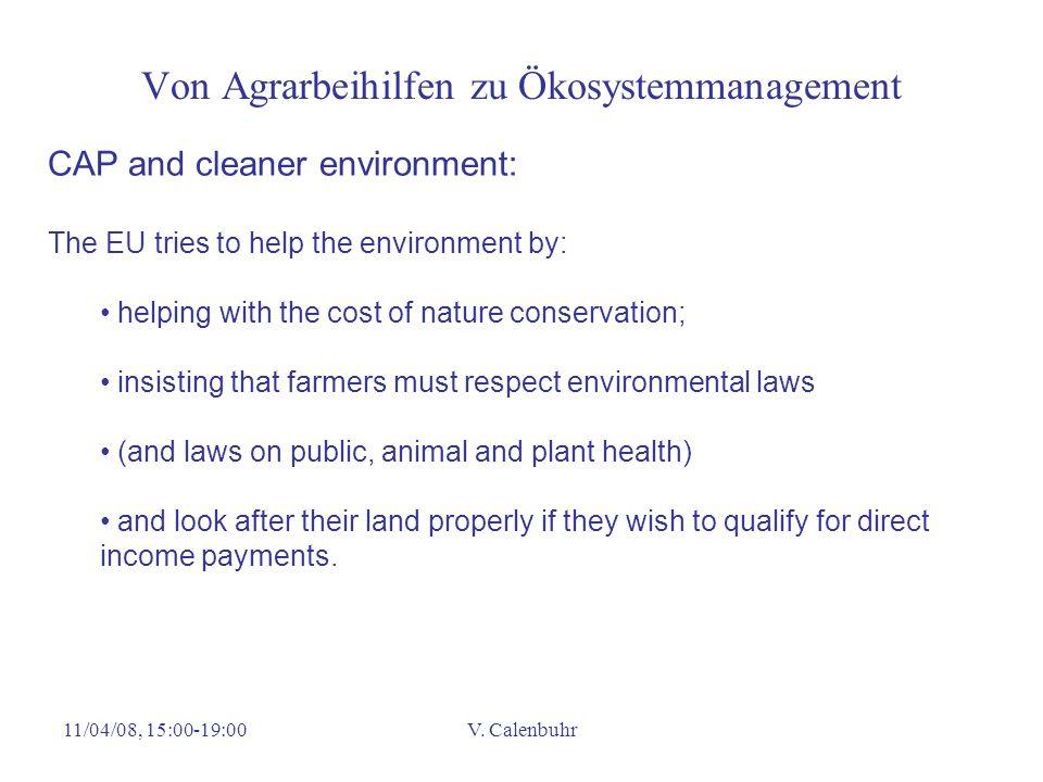 11/04/08, 15:00-19:00V. Calenbuhr Von Agrarbeihilfen zu Ökosystemmanagement CAP and cleaner environment: The EU tries to help the environment by: help