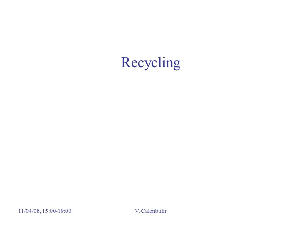11/04/08, 15:00-19:00V. Calenbuhr Recycling