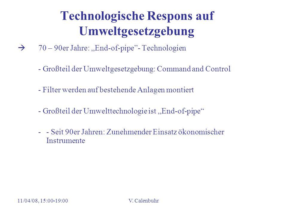 11/04/08, 15:00-19:00V. Calenbuhr Technologische Respons auf Umweltgesetzgebung 70 – 90er Jahre: End-of-pipe- Technologien - Großteil der Umweltgesetz