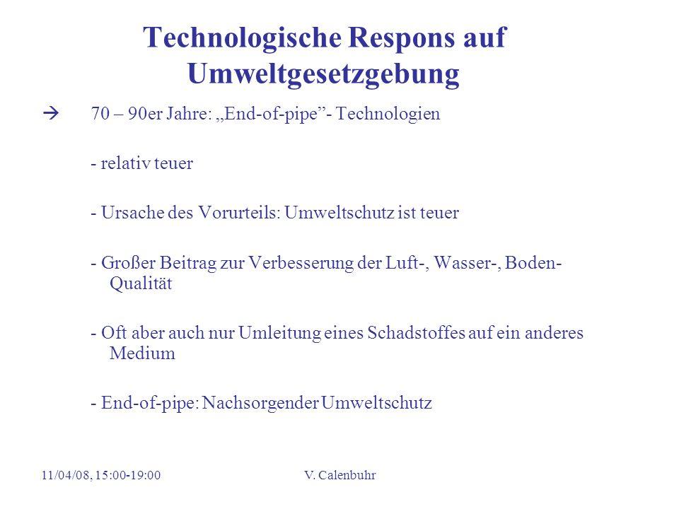 11/04/08, 15:00-19:00V. Calenbuhr Technologische Respons auf Umweltgesetzgebung 70 – 90er Jahre: End-of-pipe- Technologien - relativ teuer - Ursache d