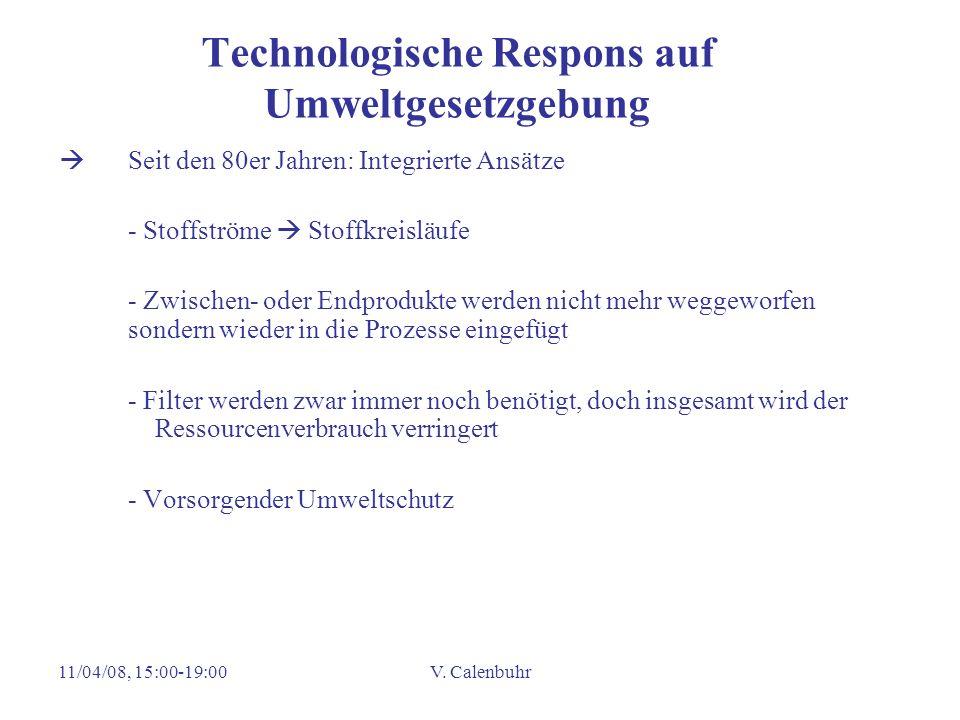 11/04/08, 15:00-19:00V. Calenbuhr Technologische Respons auf Umweltgesetzgebung Seit den 80er Jahren: Integrierte Ansätze - Stoffströme Stoffkreisläuf