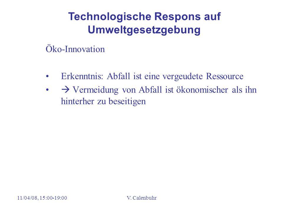 11/04/08, 15:00-19:00V. Calenbuhr Öko-Innovation Erkenntnis: Abfall ist eine vergeudete Ressource Vermeidung von Abfall ist ökonomischer als ihn hinte
